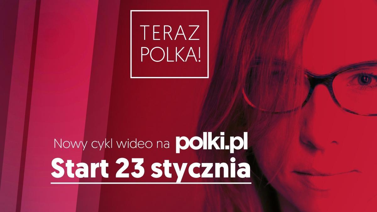 Teraz Polka! - nowy cykl dokumentalny na Polki.pl