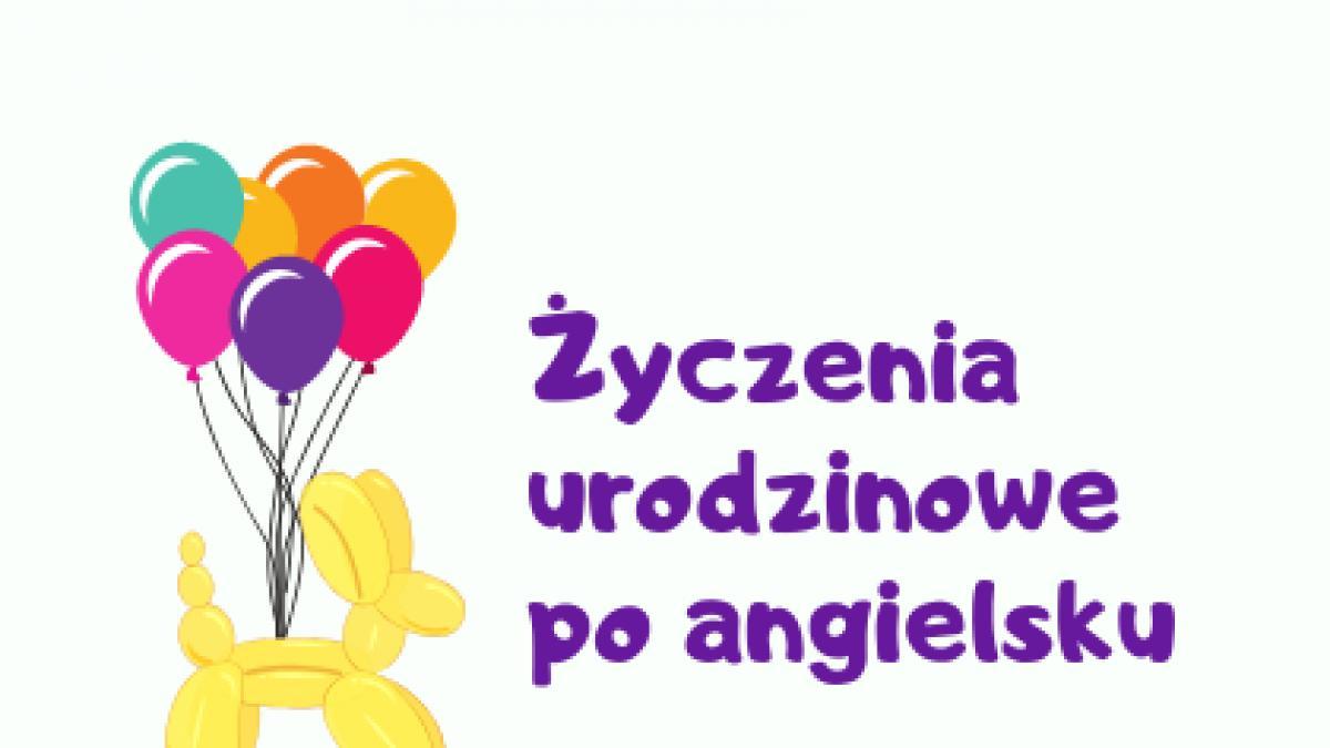 Zyczenia Urodzinowe Po Angielsku Birthday Wishes Uroczystosci Rodzinne Polki Pl