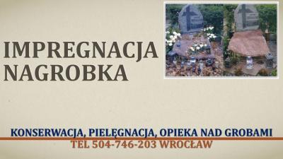 Konserwacja nagrobka, cena, tel 504-746-203, impregnacja pomnika, Wrocław, cmentarz, grabiszyn, osobowice, grabiszynek, grabiszyński, osobowicki, bujwida, smętna, kiełczów, kiełczowska, psie pole