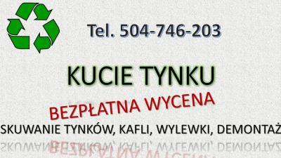 Kucie tynków, cena, tel. 504-746-203, Skuwanie podłogi, posadzek, tynku Wrocław.