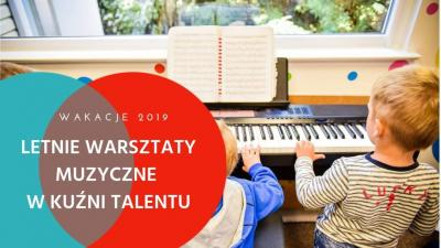 Letnie warsztaty muzyczne w Kuzni Talentu we Wrocławiu- wakacje 2019
