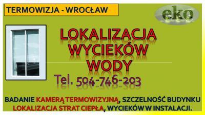 Lokalizacja wycieku wody tel. 504-746-203, cena, Wrocław, pękniętej rury, termowizja, wykrywanie wycieków, lokalizacja wycieków, szukanie wycieków lokalizacja wycieków wody, lokalizacja wycieków wody, jak zlokalizować wyciek