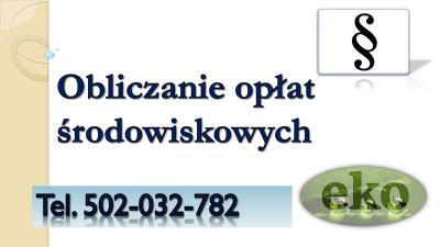 Opłaty środowiskowe , obliczanie , cena tel. 502-032-782. Olsztyn, Rzeszów, Ruda Śląska, Rybnik, Wałbrzych, Tychy, Dąbrowa Górnicza, Płock, Opole, Elbląg, Włocławek, Chorzów, Tarnów, Koszalin, Legnica, Kalisz, Grudziądz,  Słupsk, 2017, 2018, 2019.