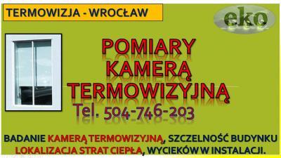 Pomiary kamerą termowizyjną cennik, tel. 504-746-203. Wrocław, filmowanie.lokalizacja wycieku wody, wykrywanie nieszczelności instalacji wodnej jak znaleźć przeciek w instalacji wodnej