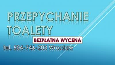 Przepychanie toalet, cena, tel. 504-746-203,Wrocław. Przepychanie rur, udrażnianie odpływu, pogotowie kanalizacyjne, wuko, hydrualik, usługi