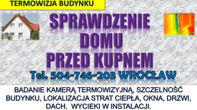 Sprawdzenie domu przed kupnem, tel. 504-746-203, Wrocław, Co sprawdzić ?  Na co zwrócić uwagę,  jakie posiada usterki, wady.