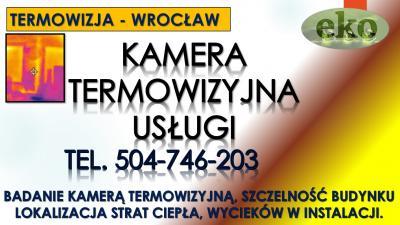 Termowizja, Wrocław, tel. 504-746-203. Usługi kamerą termowizyjną, cena.Straty ciepła w budynku, Mostki termiczne, Kamera termiczna, Kamera na podczerwień, Straty ogrzewania, Pirometr, Kamera na podczerwień