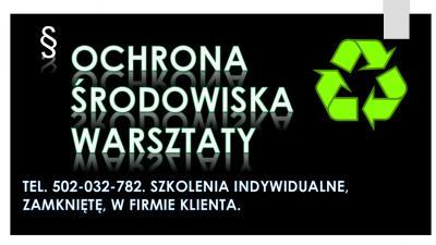Warsztaty, ochrona środowiska, tel. 502-032-782, szkolenie, ćwiczenia, siedzibie, indywidualne, zamknięte, terminy, Wrocław, Opole, Wałbrzych, Legnica, Łódź, Poznań, Warszawa.