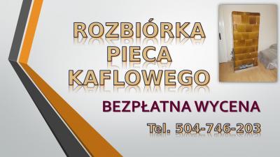 Wyburzenie pieca kaflowego. tel. 504-746-203. Wrocław, Cena, Kawka, dofinansowanie.Rozbiórka pieców kaflowych Wrocław, demontaż i wywiezienie starego pieca.