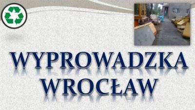 Wyprowadzka Wrocław, cena, tel 504-746-203, wywożenie niepotrzebnych mebli. sprzątanie garaży, utylizacja mebli, rzeczy, czyszczenie strychów. Wywóz śmieci po przeprowadzce, wywóz odpadów po  wyprowadzce., przed sprzedażą, po kupnie