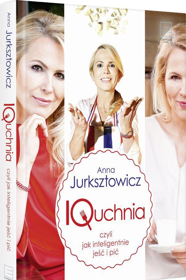 """Anna Jurksztowicz, """"Quchnia, czyli jak inteligentnie jeść i pić"""""""