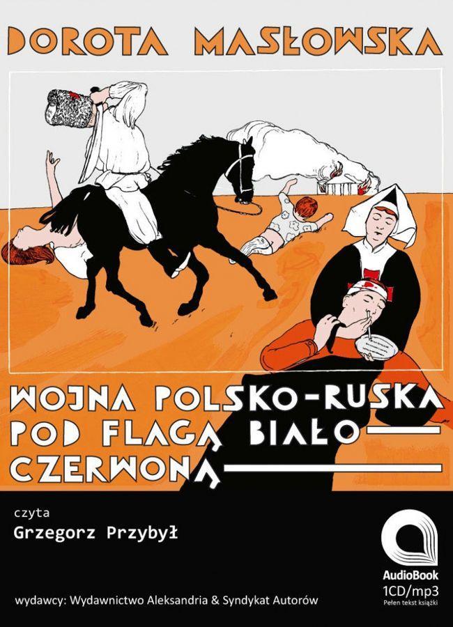 """Dorota Masłowska, """"Wojna polsko-ruska pod flagą biało-czerwoną"""""""