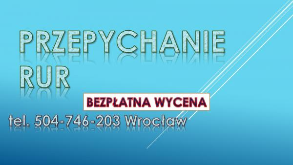 Cudowna Czyszczenie rur spiralą, tel, 504-746-203, Wrocław, przepychanie TW54