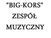 """ZESPÓŁ MUZYCZNY """"BIG-KORS"""""""