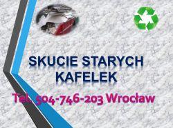 Demontaż podłogi, skucie  kafli, skuwanie cena tel 504-746-203, Wrocław,