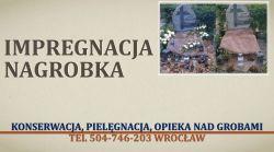 Konserwacja nagrobka, cena, tel 504-476-203, impregnacja pomnika, Wrocław,