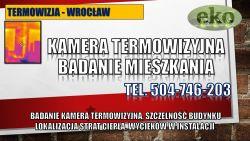 Straty ciepła, lokalizacja, tel. 504-746-203. Wrocław, cena. Badanie termowizyjne budynku, badanie termowizyjne mieszkania, Termografia, audyt, analiza, termowizja, Badanie kamera termowizyjną, sprawdzić ocieplenie budynku.
