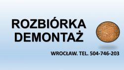 Wyburzenie, rozbiórka, cena. tel. 504-746-203. Wrocław. Prace rozbiórkowe. firma, remonty, usługi, cennik, Wyburzanie ścian z cegły z wyniesieniem gruzu, kucie betonu. Demontaż futryny drzwi, ościeżnicy.  Prace rozbiórkowe,