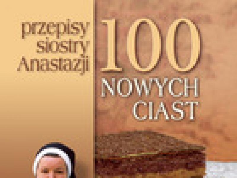100 Nowych Ciast Przepisy Siostry Anastazji Ksiazki Polki Pl