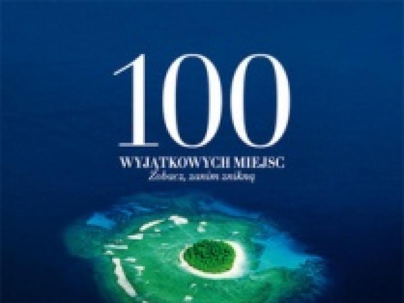 """Album """"100 wyjątkowych miejsc. Zobacz, zanim znikną"""" - recenzja"""