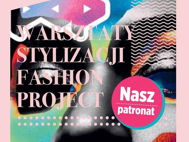Polecamy Warsztaty Stylizacji Fashion Project