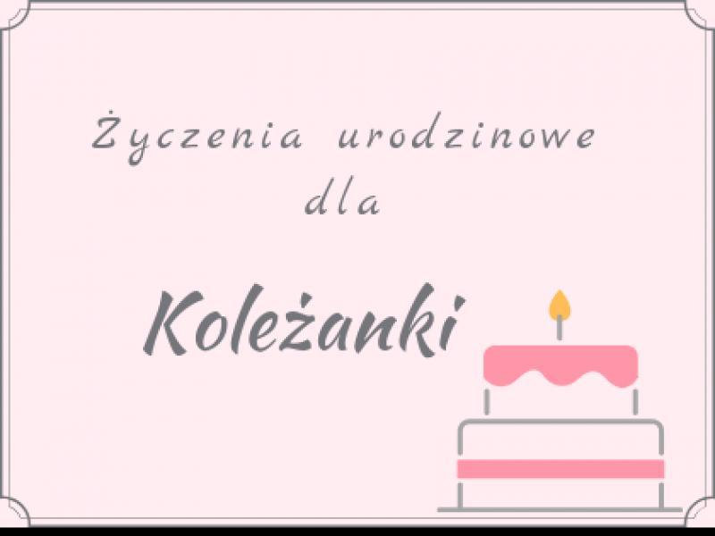 życzenia Urodzinowe Dla Koleżanki Piękne I Od Serca
