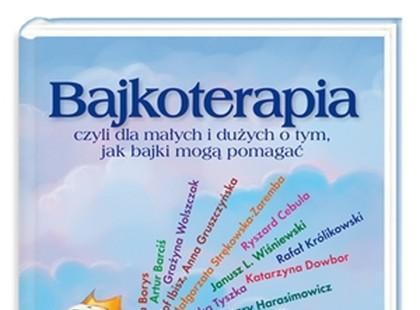 """""""Bajkoterapia, czyli dla małych i dużych o tym, jak bajki mogą pomagać"""""""