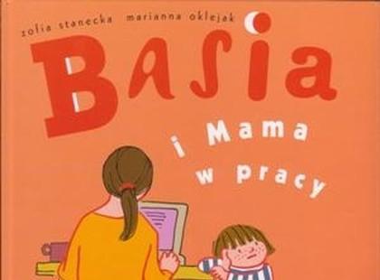 """""""Basia i mama w pracy"""", czyli z życia przedszkolaka"""