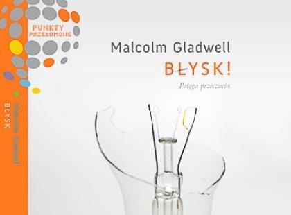 """""""Błysk! Potęga przeczucia"""" Malcolm Gladwell"""