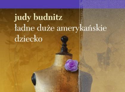 """""""Ładne duże amerykańskie dziecko"""" Judy Budnitz"""