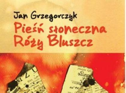 """""""Pieśń słoneczna Róży Bluszcz"""" Jan Grzegorczyk"""