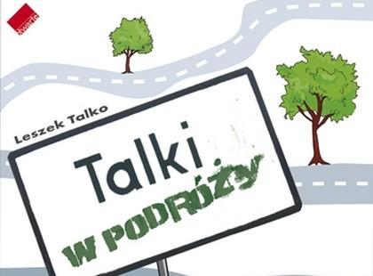 """""""Talki w podróży"""" Leszek Talko"""