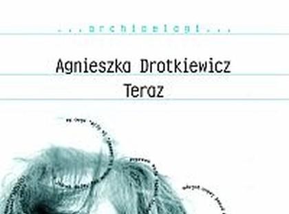 """""""Teraz"""" Agnieszka Drotkiewicz"""