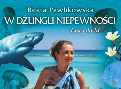 """""""W dżungli niepewności. Listy do M."""" Beata Pawlikowska"""