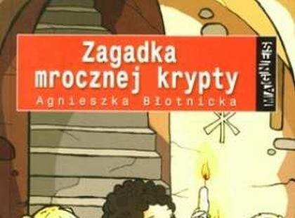 """""""Zagadka mrocznej krypty"""" Agnieszka Błotnicka"""