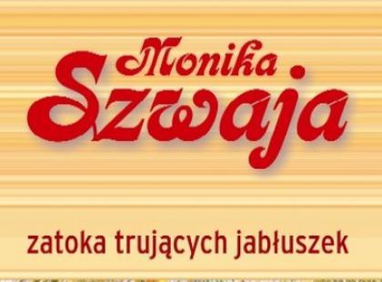 """""""Zatoka Trujących Jabłuszek"""" – kolejny bestseller Moniki Szwai"""