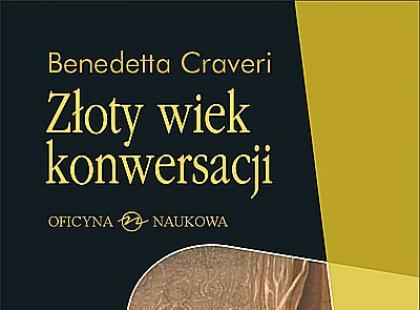 """Benedetta Craveri """"Złoty wiek konwersacji"""""""