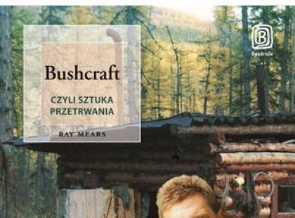 """""""Bushcraft, czyli sztuka przetrwania"""" – recenzja"""