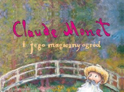 """Claude Monet i jego magiczny ogród"""