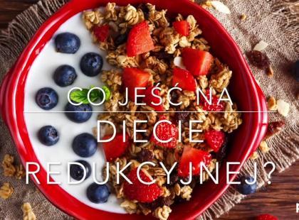 Co jeść na diecie redukcyjnej?