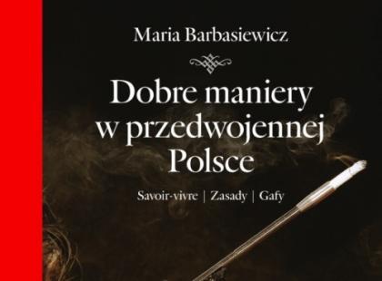 Dobre maniery w przedwojennej Polsce. Savoir-vivre, zasady, gafy