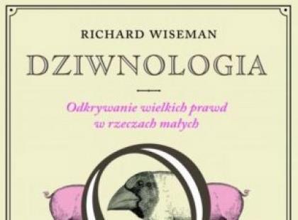 """""""Dziwnologia. Odkrywanie wielkich prawd w rzeczach małych"""" Richard Wiseman"""