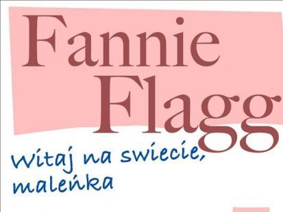 """Fannie Flagg: """"Witaj na świecie, maleńka"""""""