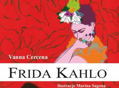 Frida Kahlo/ Vanna Cercena/ Wydawnictwo Zielona Sowa
