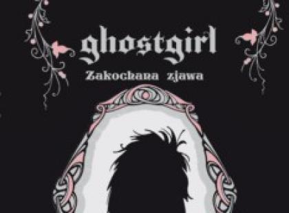"""Ghostgirl. Zakochana zjawa"" Tonya Hurley"