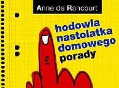 """""""Hodowla nastolatka domowego. Porady"""" - Anne de Rancourt"""
