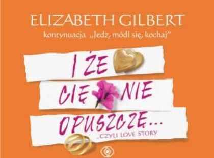 """""""I że Cię nie opuszczę"""" audiobook Elizabeth Gilbert"""
