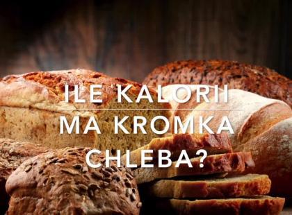 Ile kalorii ma kromka chleba?