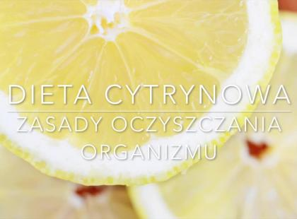 Jak oczyścić organizm? Poznaj zasady diety cytrynowej!