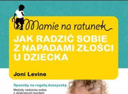 """""""Mamie na ratunek. Jak radzić sobie z napadami złości u dziecka"""", Joni Levine"""